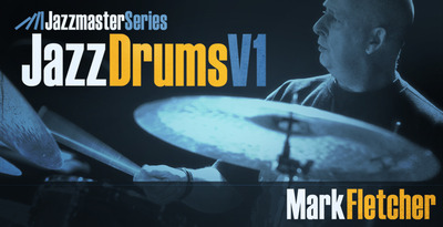 Jazzmaster series  jazz drums v1 mark fletcher 1000 x 512