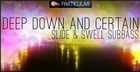 Deep Down And Certain - Slide & Swell Subbass