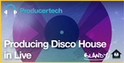 Producing Disco House In Live