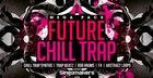 Future Chill Trap Mega Pack 2