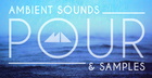 Pour - Ambient Sounds & Samples